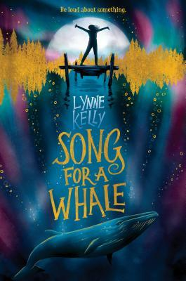 Book cover for Song for a Whale by Lynne Kelly. At the top of the cover is the sentence, Be loud about something. Beneath that is the silhouette of a girl standing on a pier, her arms stretched wide. The moon is large and setting behind her, and the yellow treeline is reflected on the water such that it resembles a sound wave. At the bottom of the cover is a whale swimming, and bubbles rising towards the surface. Most prominent colors are blue, purple, green, and yellow.