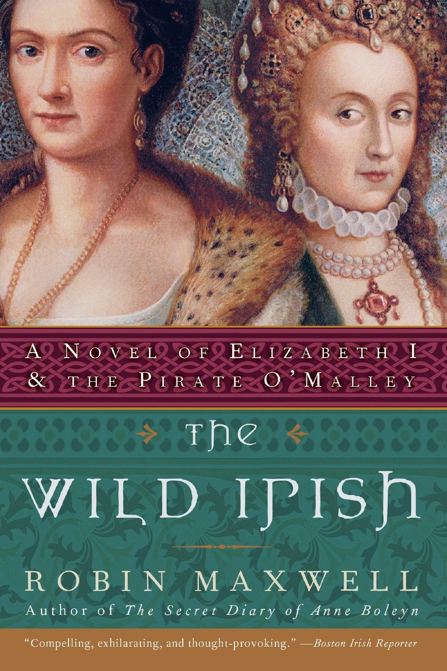 """Book cover for The Wild Irish by Robin Maxwell, Author of The Secret Diary of Anne Boleyn. The quote at the bottom in the tan border reads, """"Compelling, exhilarating, and thought-provoking."""" according to the Boston Irish Reporter. At the top half of the cover are two portraits mashed together. Grace O'Malley, a middle-aged white woman wearing a fur coat and a gold chain, is left and foregrounded. Elizabeth is slightly behind and to the right, egregiously decorated with pearls and gold, and wearing a white ruffle around her throat. She is sideglancing towards the left, while Grace seems to be looking towards the viewer. In a red Irish-knot border between the portraits and title is the text A Novel of Elizabeth I and the Pirate O'Malley. Source: amazon.com/Wild-Irish-Elizabeth-Pirate-OMalley/dp/0060091436"""