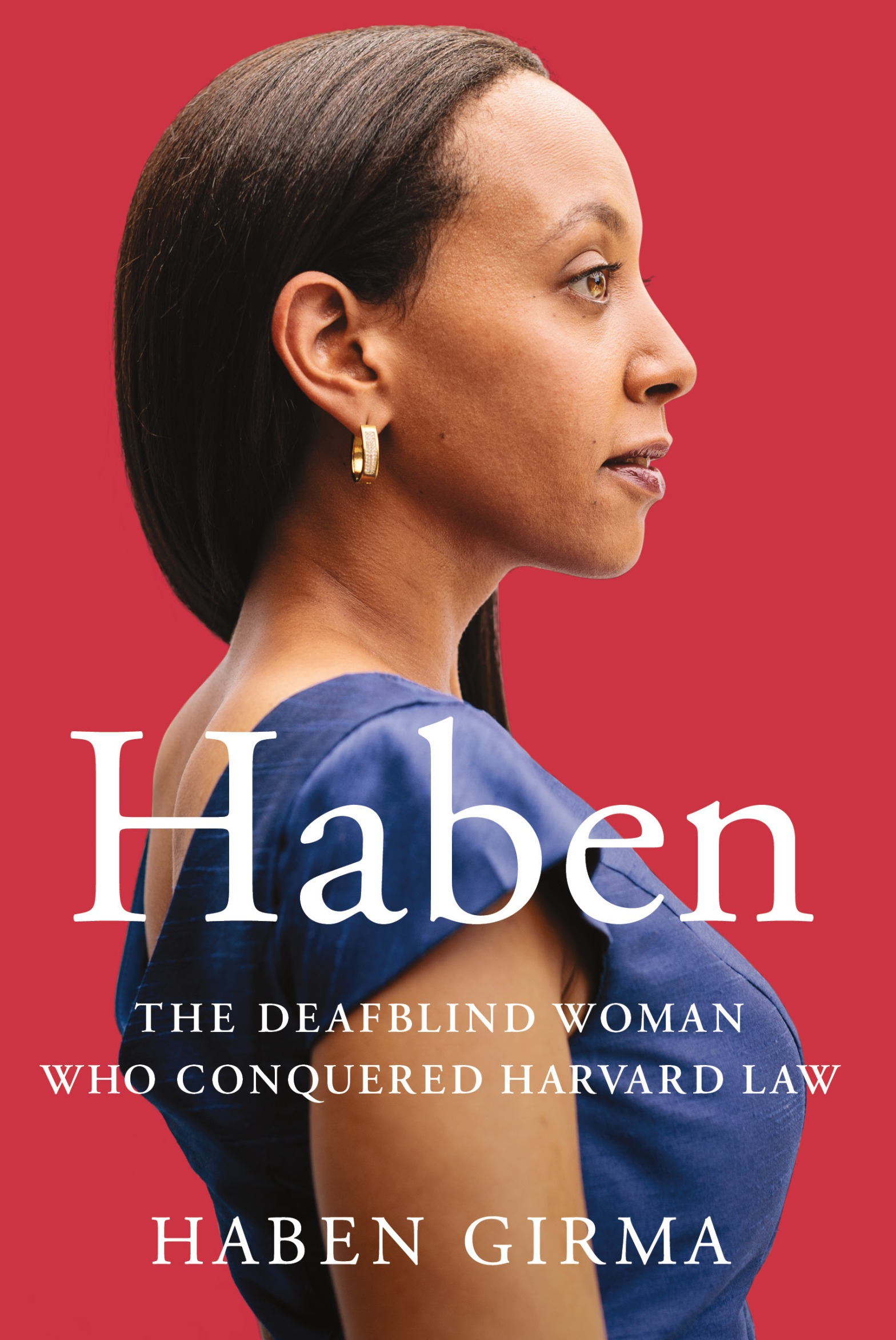 "Book cover. Against a red background, Haben, a Black woman wearing a blue dress and a gold hoop earring, stands in profile facing right. White text across the bottom half of the cover reads, ""Haben: The Deafblind Woman Who Conquered Harvard Law. Haben Girma."""