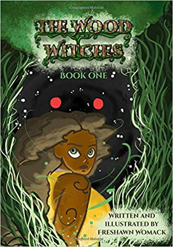 """Cover for """"The Wood Witches: Book One."""" Centered is a Black woman looking over her shoulder toward the viewer, with green and white vines stretching upward around her. Behind her in the swirling darkness is a pair of red eyes. Title is stylized to look like tree bark with green ivy underlines. Bottom right corner is a white bubble with the text, """"Written and illustrated by Freshawn Womack."""""""