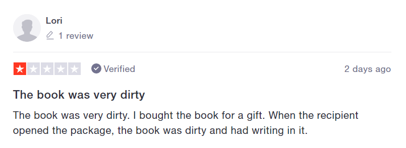 """screenshot of a 1-star verified TrustPilot review by Lori: """"The book was very dirty. I bought the book for a gift. When the recipient opened the package, the book was dirty and had writing in it."""" Profile icon is anonymous, 1 review logged. Timestamped """"2 days ago,"""" which would be Feb 3, 2021."""
